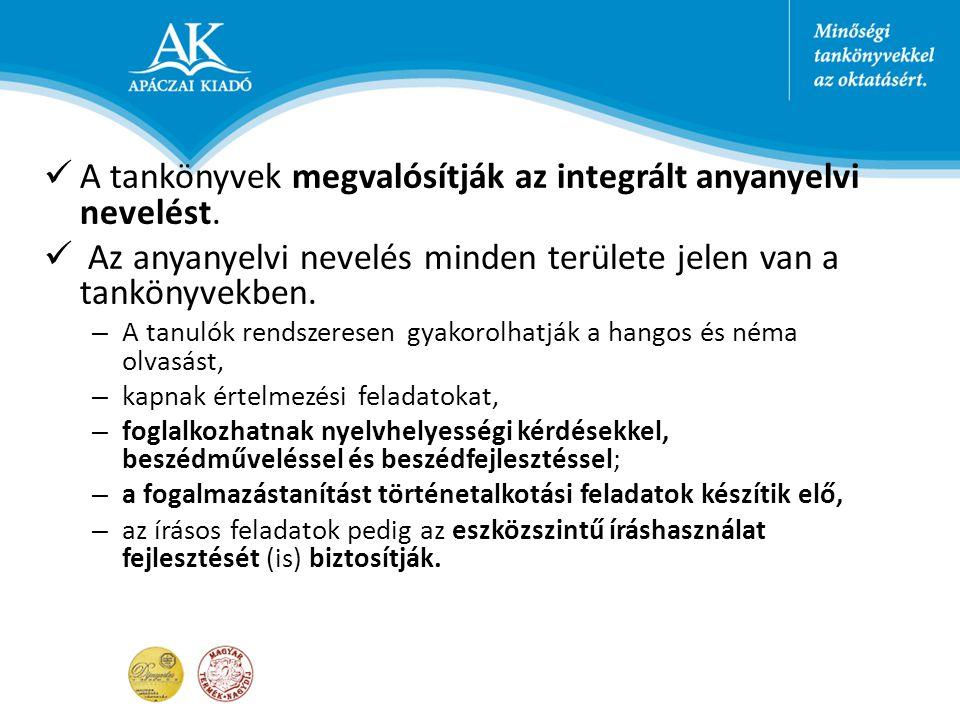 A tankönyvek megvalósítják az integrált anyanyelvi nevelést. Az anyanyelvi nevelés minden területe jelen van a tankönyvekben. – A tanulók rendszeresen