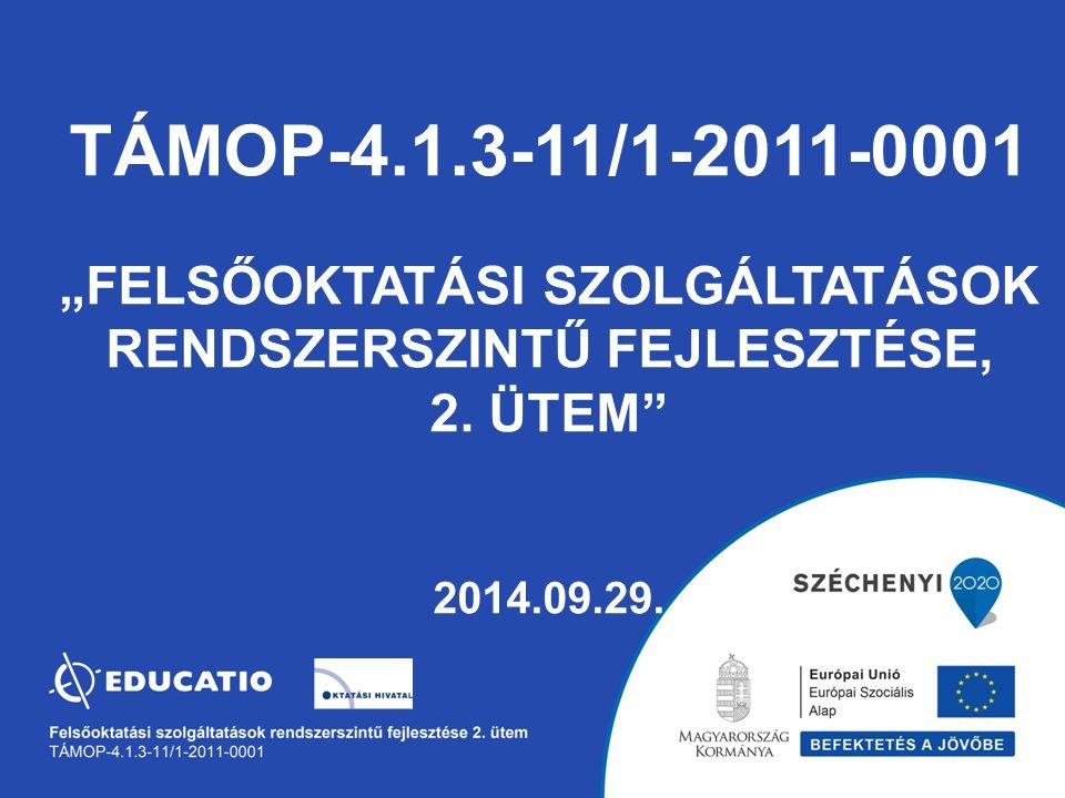 """TÁMOP-4.1.3-11/1-2011-0001 """"FELSŐOKTATÁSI SZOLGÁLTATÁSOK RENDSZERSZINTŰ FEJLESZTÉSE, 2."""