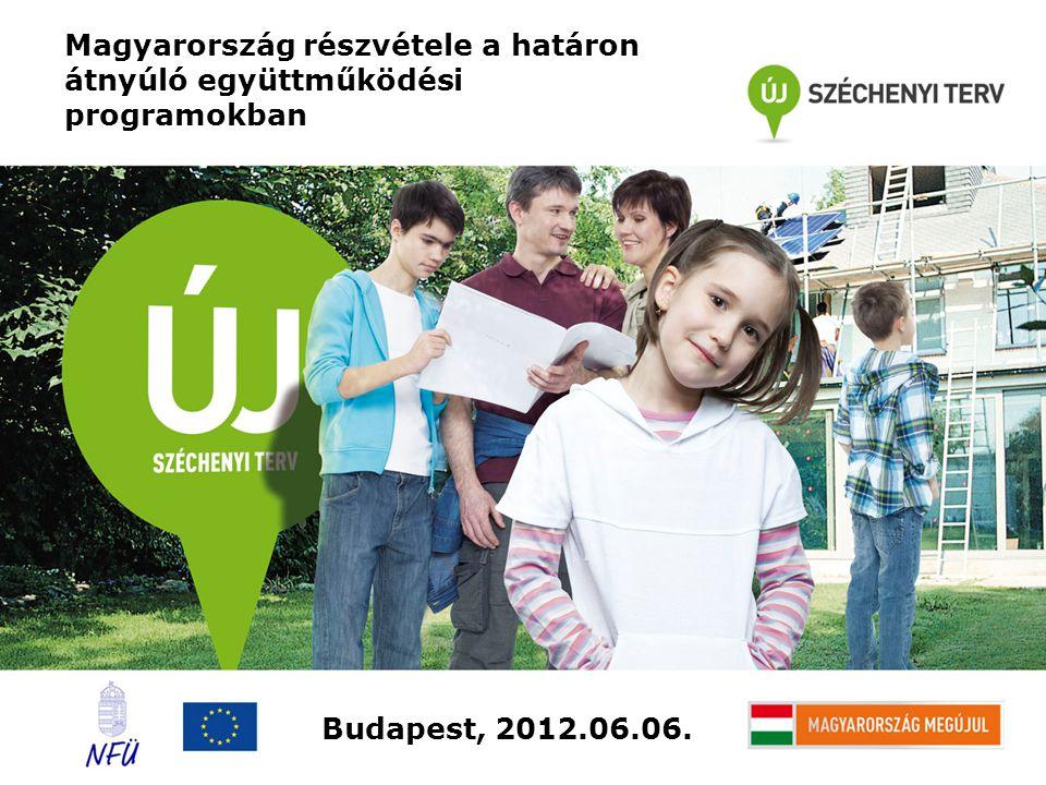 Magyarország részvétele a határon átnyúló együttműködési programokban Budapest, 2012.06.06.