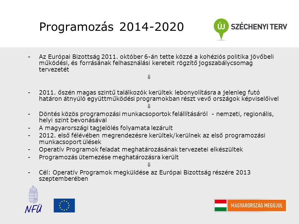 Programozás 2014-2020 -Az Európai Bizottság 2011. október 6-án tette közzé a kohéziós politika jövőbeli működési, és forrásának felhasználási kereteit