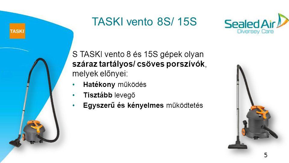 6 TASKI vento 8S/ 15S Hatékony működés: Kényelmesen irányítható, görgős szívófej.