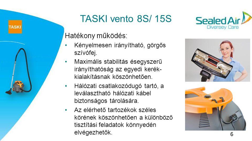 7 TASKI vento 8S/ 15S Tisztább levegő: Egyedülálló szűrőrendszer, melynek részei: Új, eldobható gyapjú porzsák Szűrővédő Motorvédő szűrő Kibocsátott levegő szűrő (opcionális) HEPA szűrő (TASKI vento 15S-hez opcionális) Ezek az eszközök jelentősen jobb levegőminőséget biztosítanak a felhasználás során és után egyaránt, valamint növelik a motor élettartamát..