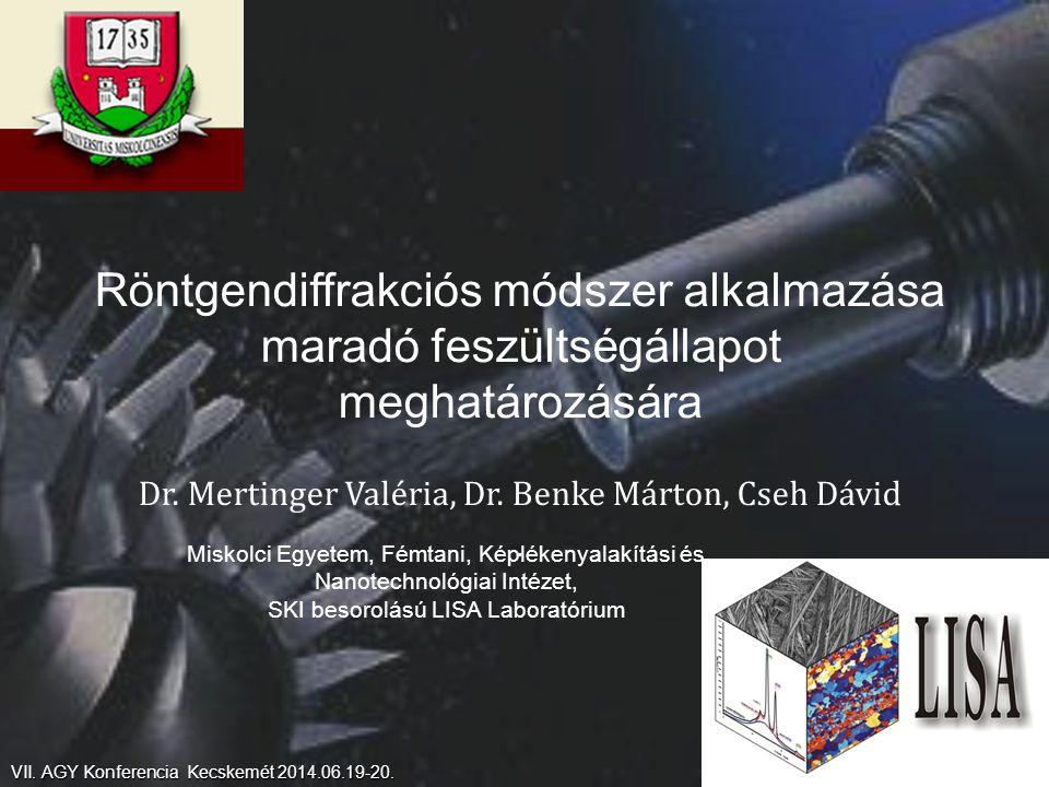 Röntgendiffrakciós módszer alkalmazása maradó feszültségállapot meghatározására Dr. Mertinger Valéria, Dr. Benke Márton, Cseh Dávid. Miskolci Egyetem,