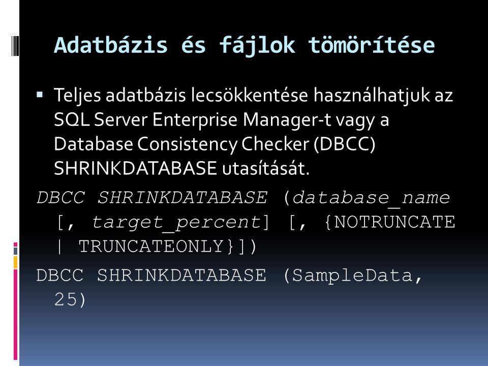Adatbázis és fájlok tömörítése  Teljes adatbázis lecsökkentése használhatjuk az SQL Server Enterprise Manager-t vagy a Database Consistency Checker (DBCC) SHRINKDATABASE utasítását.