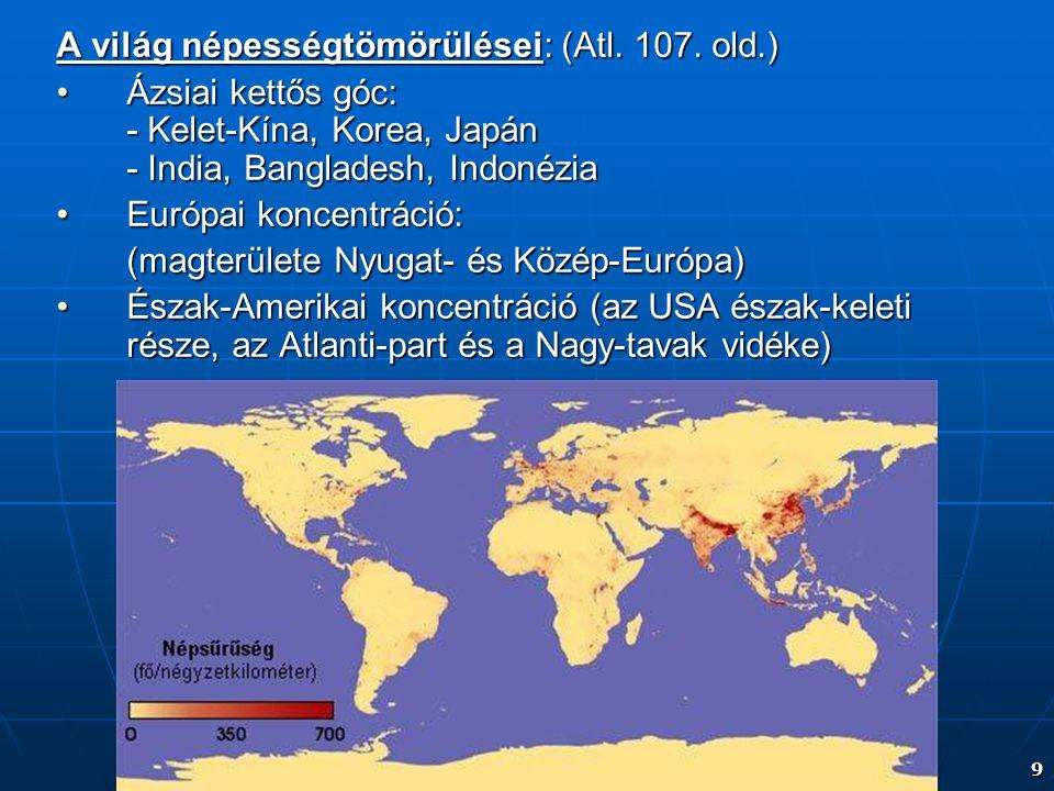 9 A világ népességtömörülései: (Atl.107.