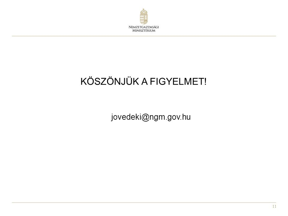11 KÖSZÖNJÜK A FIGYELMET! jovedeki@ngm.gov.hu
