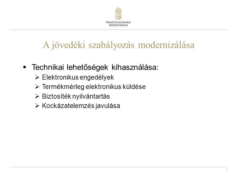 7 A jövedéki szabályozás modernizálása  Technikai lehetőségek kihasználása:  Elektronikus engedélyek  Termékmérleg elektronikus küldése  Biztosíté