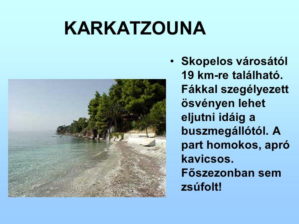 KARKATZOUNA Skopelos városától 19 km-re található. Fákkal szegélyezett ösvényen lehet eljutni idáig a buszmegállótól. A part homokos, apró kavicsos. F