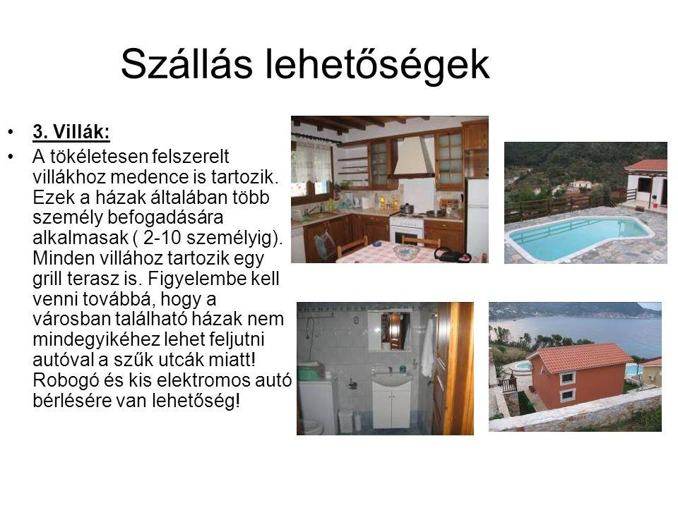 Szállás lehetőségek 3. Villák: A tökéletesen felszerelt villákhoz medence is tartozik. Ezek a házak általában több személy befogadására alkalmasak ( 2