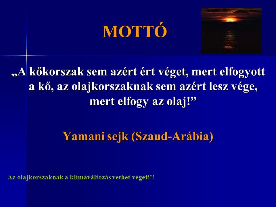 """MOTTÓ """"A kőkorszak sem azért ért véget, mert elfogyott a kő, az olajkorszaknak sem azért lesz vége, mert elfogy az olaj!"""" Yamani sejk (Szaud-Arábia) A"""