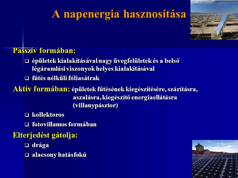 A napenergia hasznosítása Passzív formában:  épületek kialakításával nagy üvegfelületek és a belső légáramlási viszonyok helyes kialakításával  fűté