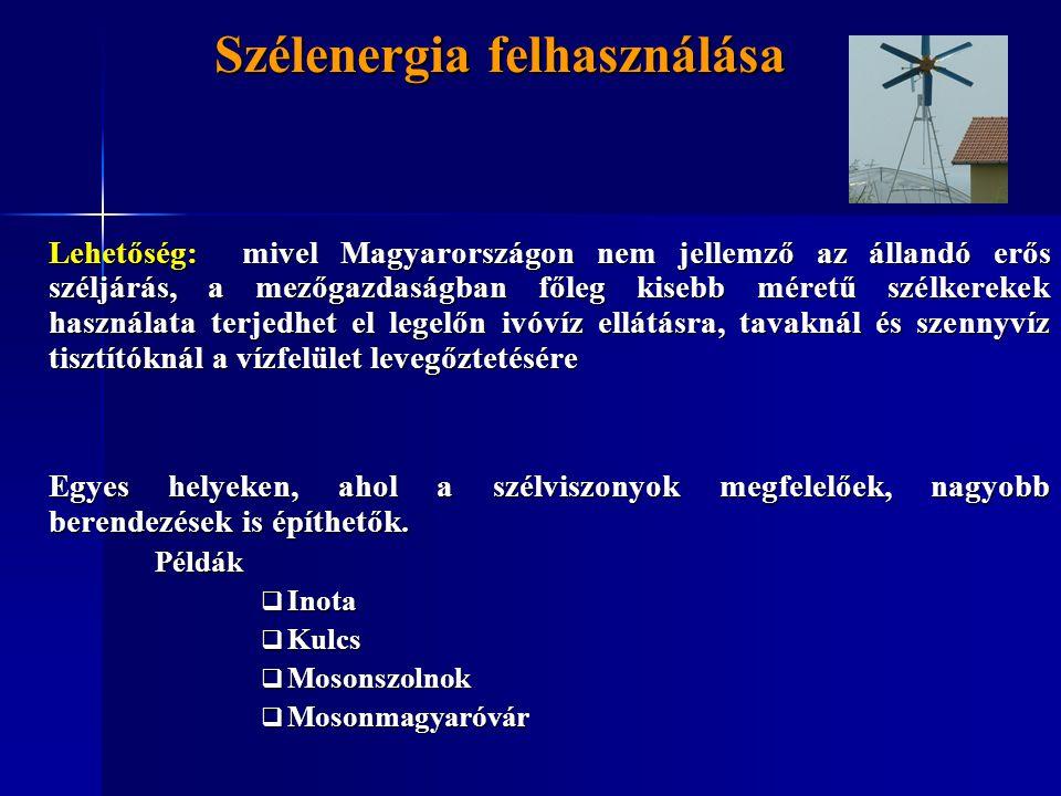 Szélenergia felhasználása Lehetőség: mivel Magyarországon nem jellemző az állandó erős széljárás, a mezőgazdaságban főleg kisebb méretű szélkerekek ha
