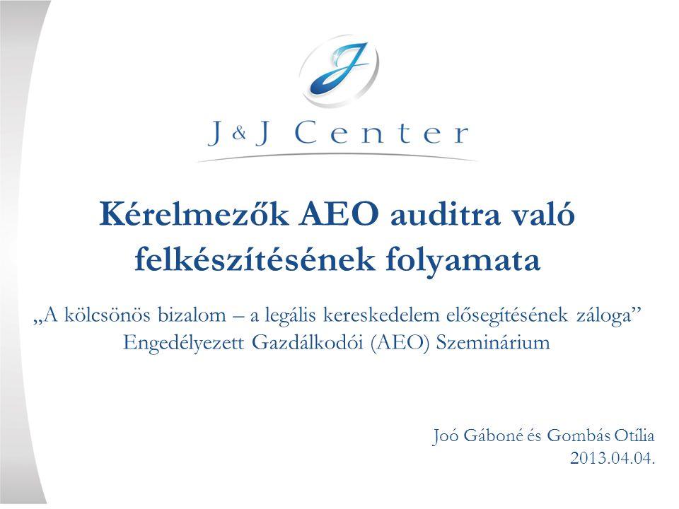 """Kérelmezők AEO auditra való felkészítésének folyamata Joó Gáboné és Gombás Otília 2013.04.04. """"A kölcsönös bizalom – a legális kereskedelem elősegítés"""