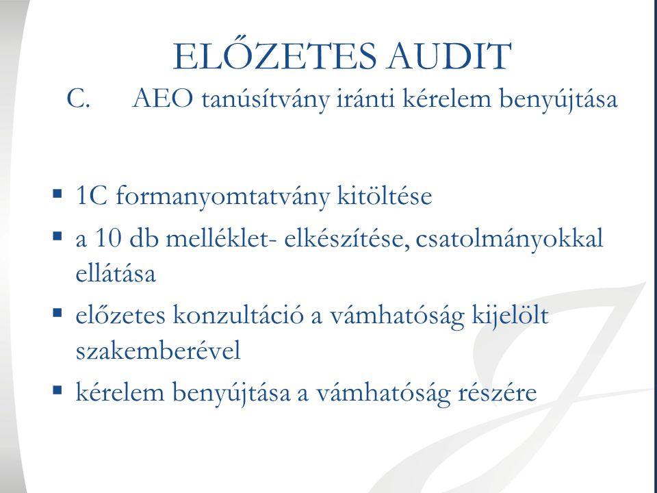 ELŐZETES AUDIT C.AEO tanúsítvány iránti kérelem benyújtása  1C formanyomtatvány kitöltése  a 10 db melléklet- elkészítése, csatolmányokkal ellátása