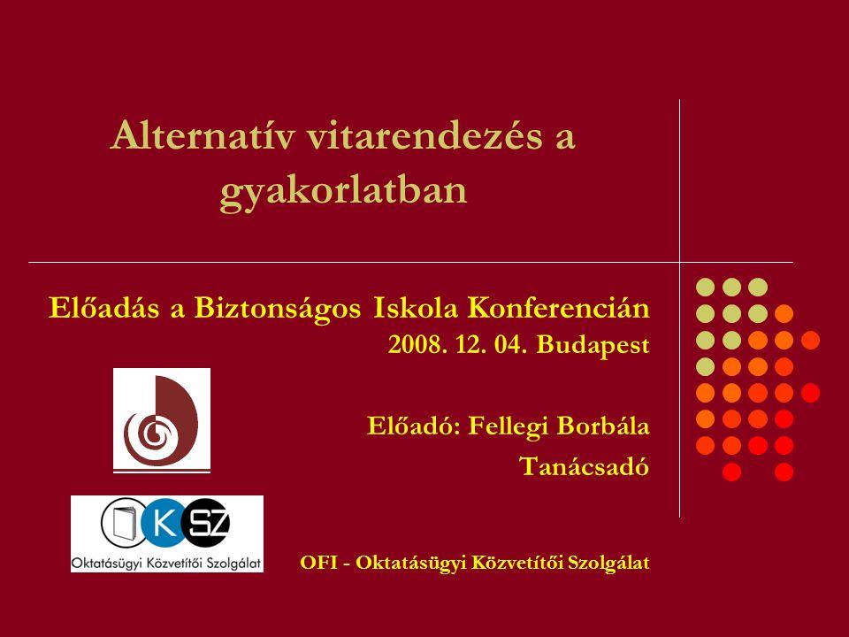 Alternatív vitarendezés a gyakorlatban Előadás a Biztonságos Iskola Konferencián 2008. 12. 04. Budapest Előadó: Fellegi Borbála Tanácsadó OFI - Oktatá