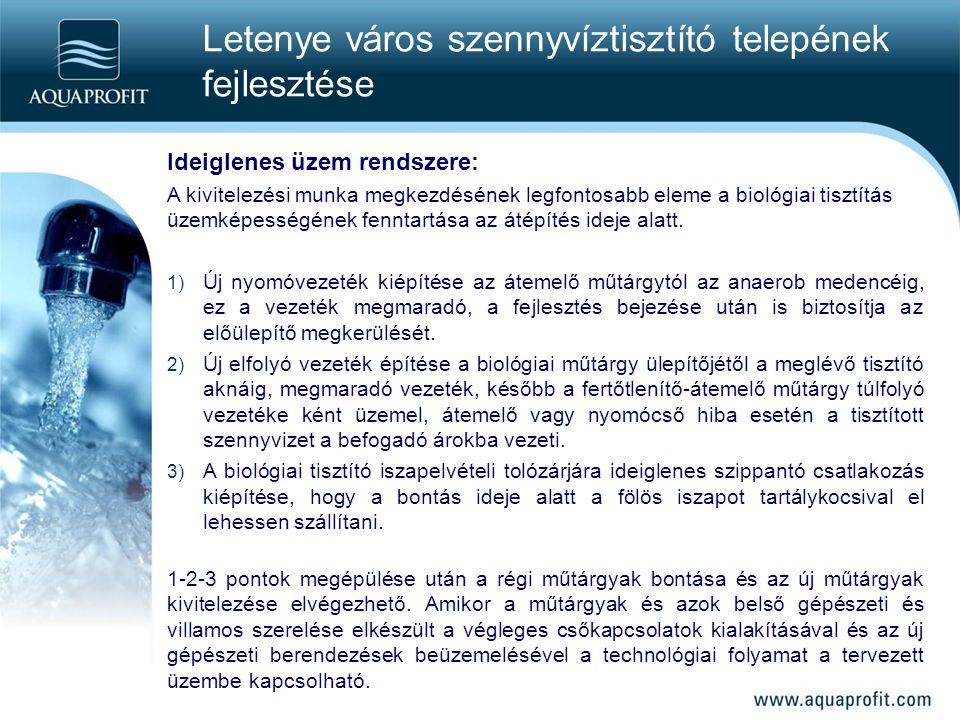 Letenye város szennyvíztisztító telepének fejlesztése Ideiglenes üzem rendszere: A kivitelezési munka megkezdésének legfontosabb eleme a biológiai tisztítás üzemképességének fenntartása az átépítés ideje alatt.