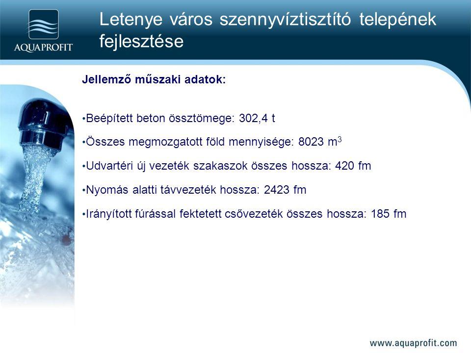 Letenye város szennyvíztisztító telepének fejlesztése Jellemző műszaki adatok: Beépített beton össztömege: 302,4 t Összes megmozgatott föld mennyisége: 8023 m 3 Udvartéri új vezeték szakaszok összes hossza: 420 fm Nyomás alatti távvezeték hossza: 2423 fm Irányított fúrással fektetett csővezeték összes hossza: 185 fm