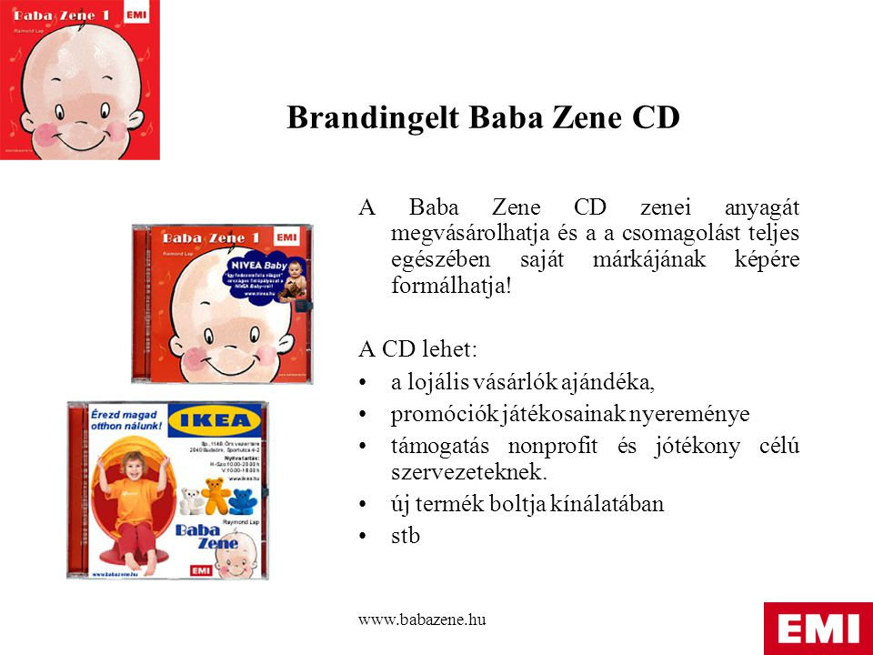 www.babazene.hu Brandingelt Baba Zene CD A Baba Zene CD zenei anyagát megvásárolhatja és a a csomagolást teljes egészében saját márkájának képére formálhatja.