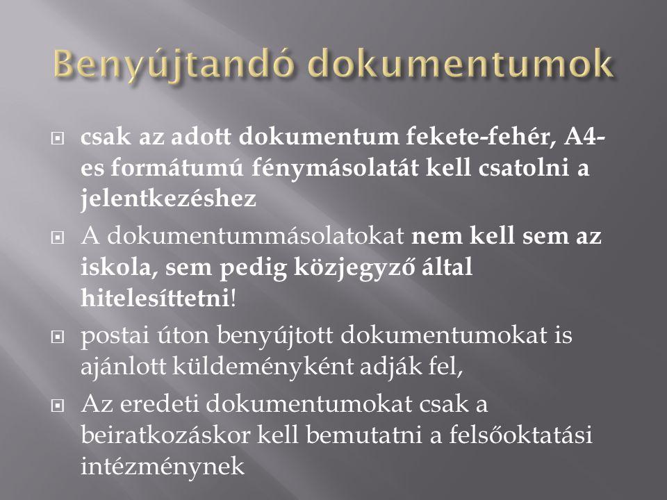 """ Érettségi bizonyítvány, tanusítvány  Felvételi eljárás díjának befizetését igazoló dokumentum  átutalásról szóló bizonylatot vagy a folyószámla- kivonat másolatát  készpénz-átutalási megbízás másolata (""""sárga csekk )  2013."""