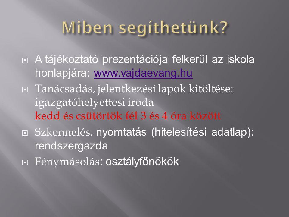  A tájékoztató prezentációja felkerül az iskola honlapjára: www.vajdaevang.huwww.vajdaevang.hu  Tanácsadás, jelentkezési lapok kitöltése: igazgatóhe