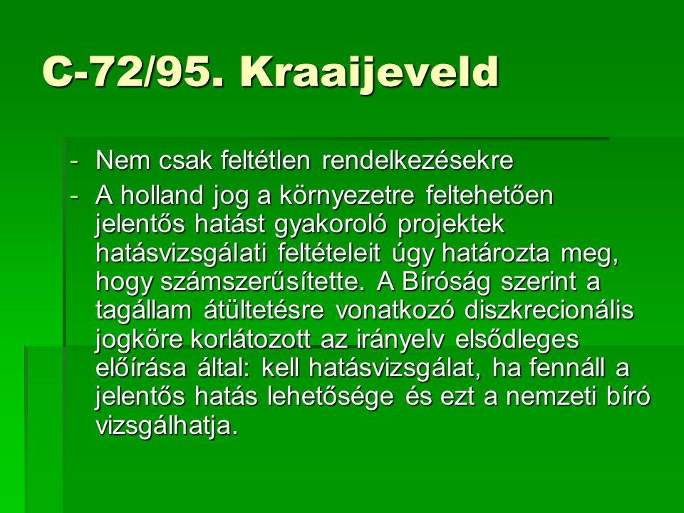 C-72/95. Kraaijeveld -Nem csak feltétlen rendelkezésekre -A holland jog a környezetre feltehetően jelentős hatást gyakoroló projektek hatásvizsgálati