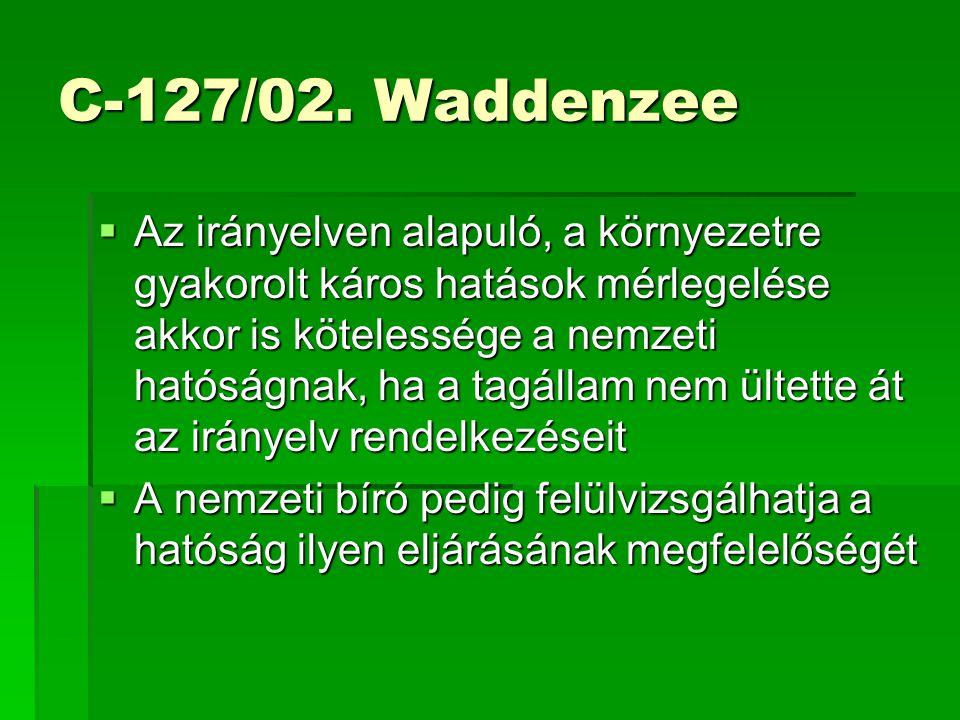 C-127/02. Waddenzee  Az irányelven alapuló, a környezetre gyakorolt káros hatások mérlegelése akkor is kötelessége a nemzeti hatóságnak, ha a tagálla
