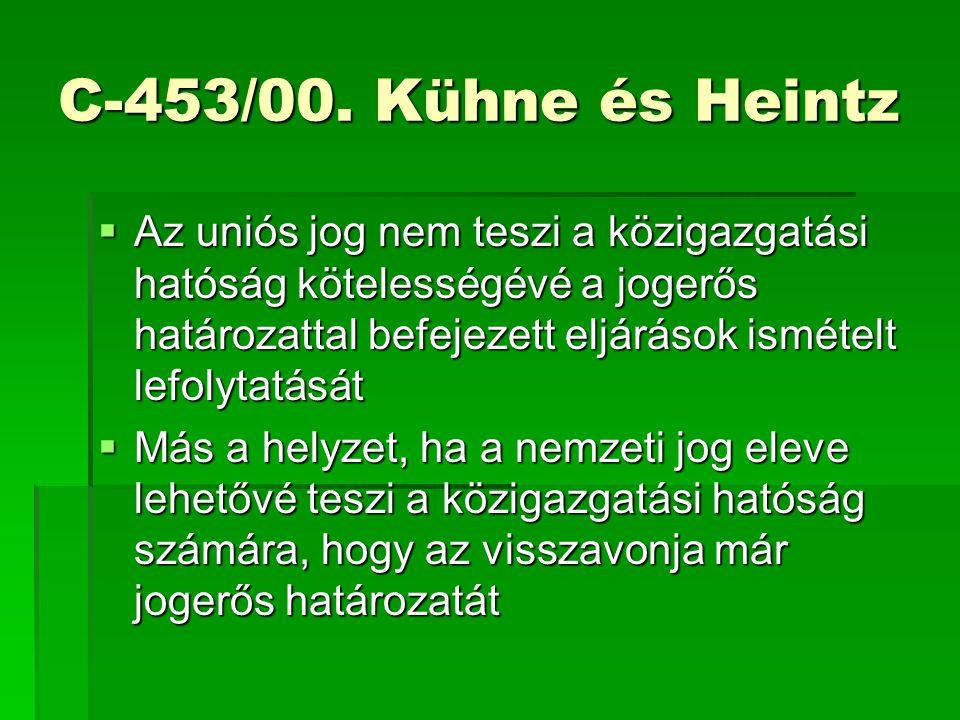 C-453/00. Kühne és Heintz  Az uniós jog nem teszi a közigazgatási hatóság kötelességévé a jogerős határozattal befejezett eljárások ismételt lefolyta