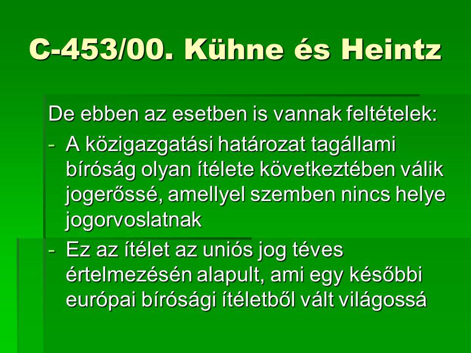 C-453/00. Kühne és Heintz De ebben az esetben is vannak feltételek: -A közigazgatási határozat tagállami bíróság olyan ítélete következtében válik jog