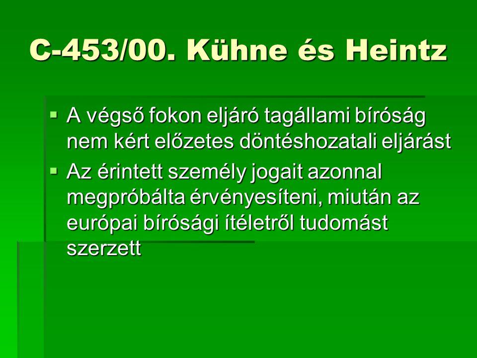 C-453/00. Kühne és Heintz  A végső fokon eljáró tagállami bíróság nem kért előzetes döntéshozatali eljárást  Az érintett személy jogait azonnal megp