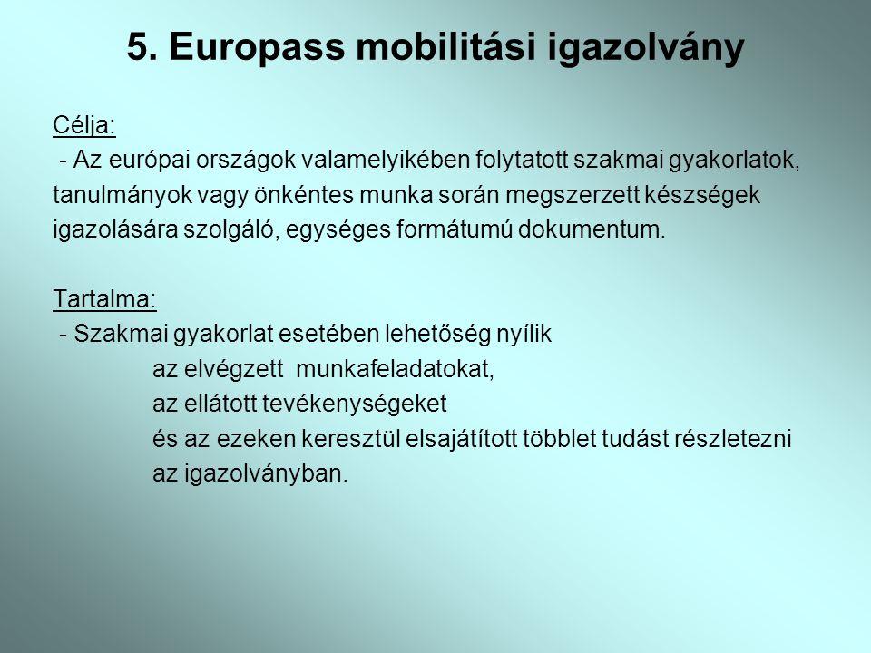 5. Europass mobilitási igazolvány Célja: - Az európai országok valamelyikében folytatott szakmai gyakorlatok, tanulmányok vagy önkéntes munka során me