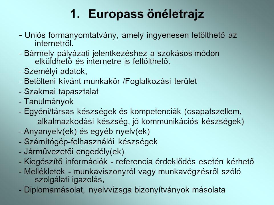 1.Europass önéletrajz - Uniós formanyomtatvány, amely ingyenesen letölthető az internetről. - Bármely pályázati jelentkezéshez a szokásos módon elküld