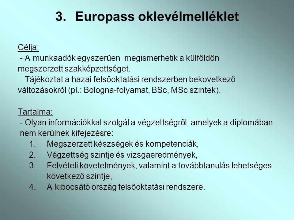 3.Europass oklevélmelléklet Célja: - A munkaadók egyszerűen megismerhetik a külföldön megszerzett szakképzettséget. - Tájékoztat a hazai felsőoktatási