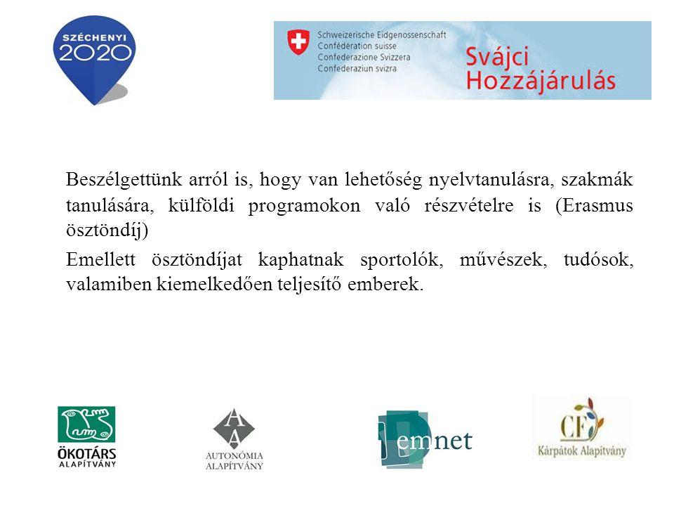 Beszélgettünk arról is, hogy van lehetőség nyelvtanulásra, szakmák tanulására, külföldi programokon való részvételre is (Erasmus ösztöndíj) Emellett ösztöndíjat kaphatnak sportolók, művészek, tudósok, valamiben kiemelkedően teljesítő emberek.