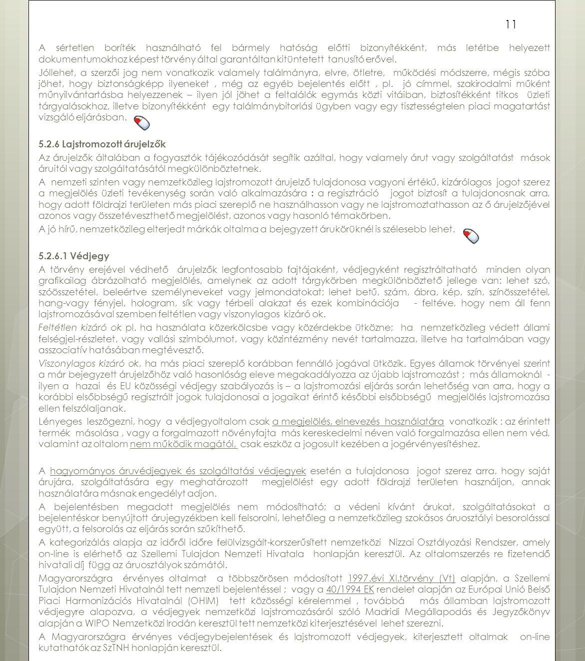 A sértetlen boríték használható fel bármely hatóság előtti bizonyítékként, más letétbe helyezett dokumentumokhoz képest törvény által garantáltan kitü