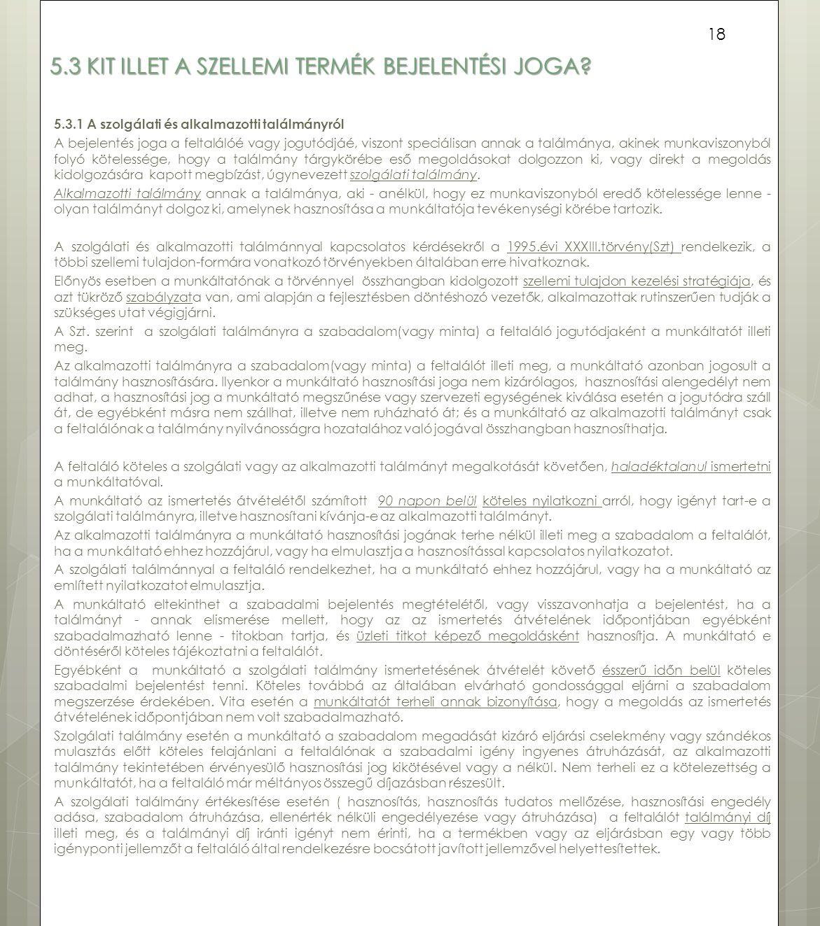 5.3 KIT ILLET A SZELLEMI TERMÉK BEJELENTÉSI JOGA? 5.3.1 A szolgálati és alkalmazotti találmányról A bejelentés joga a feltalálóé vagy jogutódjáé, visz