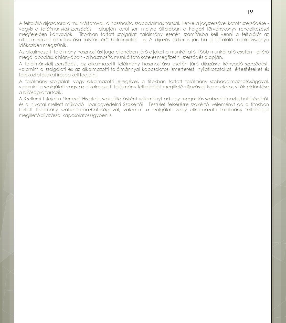 A feltaláló díjazására a munkáltatóval, a hasznosító szabadalmas társsal, illetve a jogszerzővel kötött szerződése - vagyis a találmányidíj-szerződés