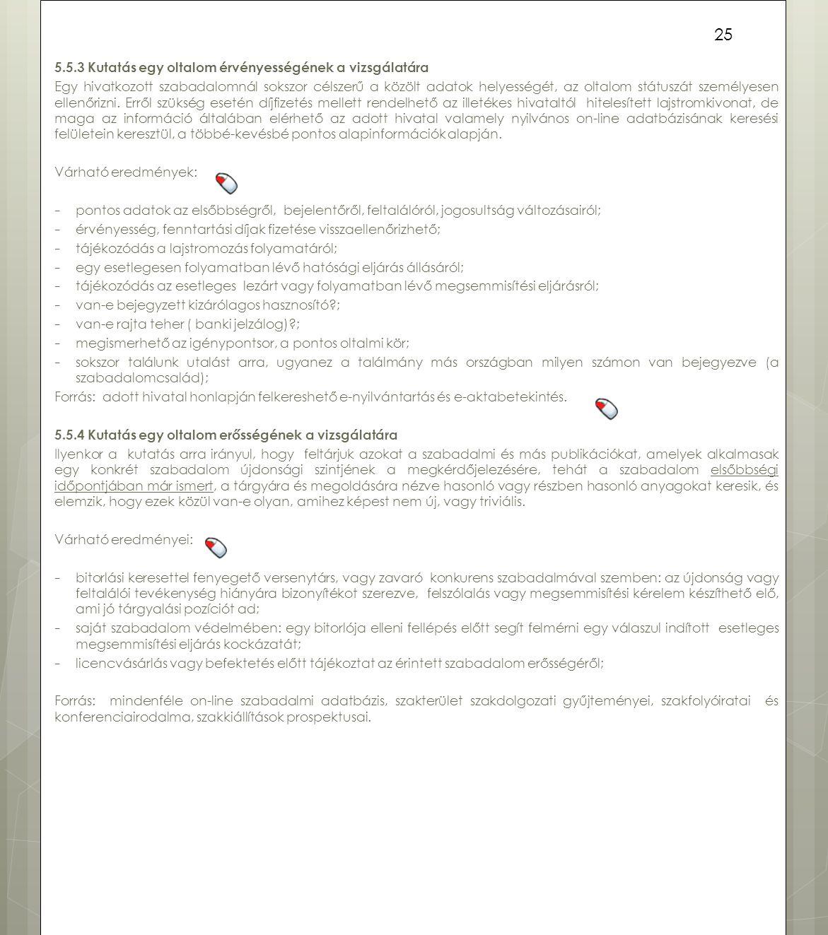 5.5.3 Kutatás egy oltalom érvényességének a vizsgálatára Egy hivatkozott szabadalomnál sokszor célszerű a közölt adatok helyességét, az oltalom státus