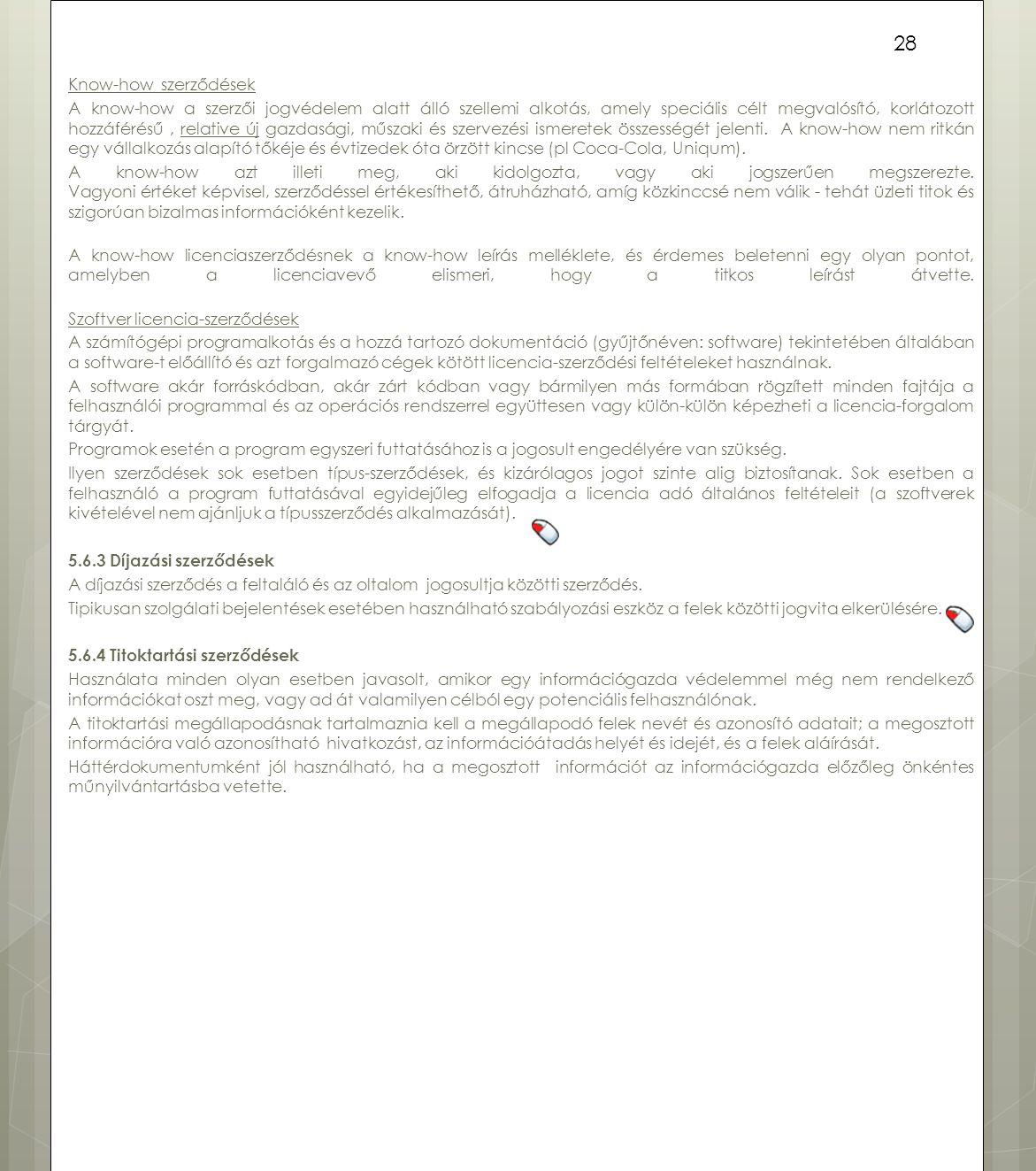 Know-how szerződések A know-how a szerzői jogvédelem alatt álló szellemi alkotás, amely speciális célt megvalósító, korlátozott hozzáférésű, relative
