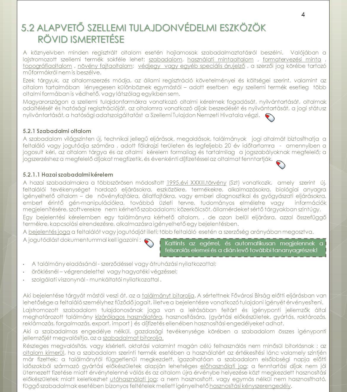 5.2 ALAPVETŐ SZELLEMI TULAJDONVÉDELMI ESZKÖZÖK RÖVID ISMERTETÉSE A köznyelvben minden regisztrált oltalom esetén hajlamosak szabadalmaztatásról beszél