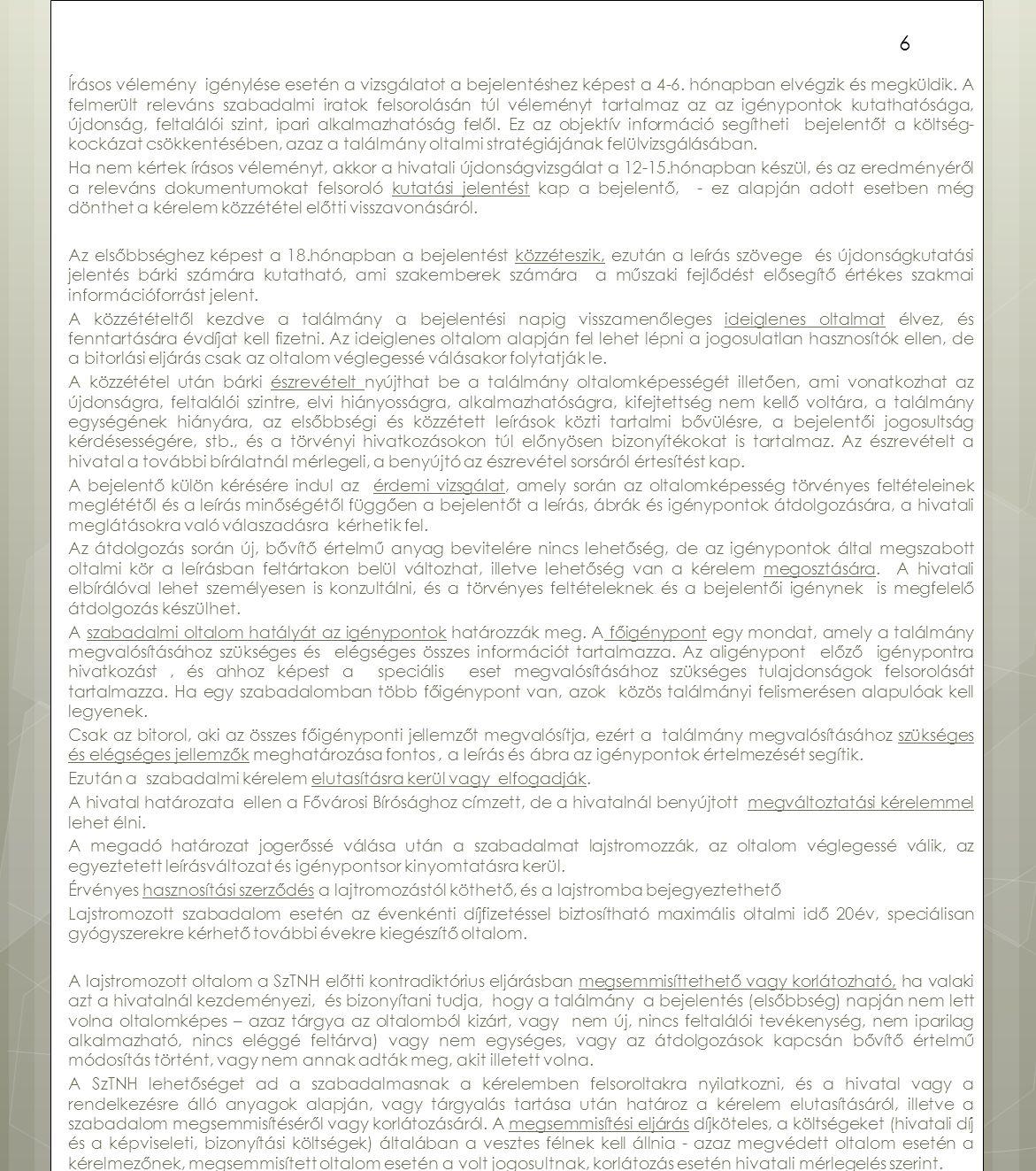 Írásos vélemény igénylése esetén a vizsgálatot a bejelentéshez képest a 4-6. hónapban elvégzik és megküldik. A felmerült releváns szabadalmi iratok fe