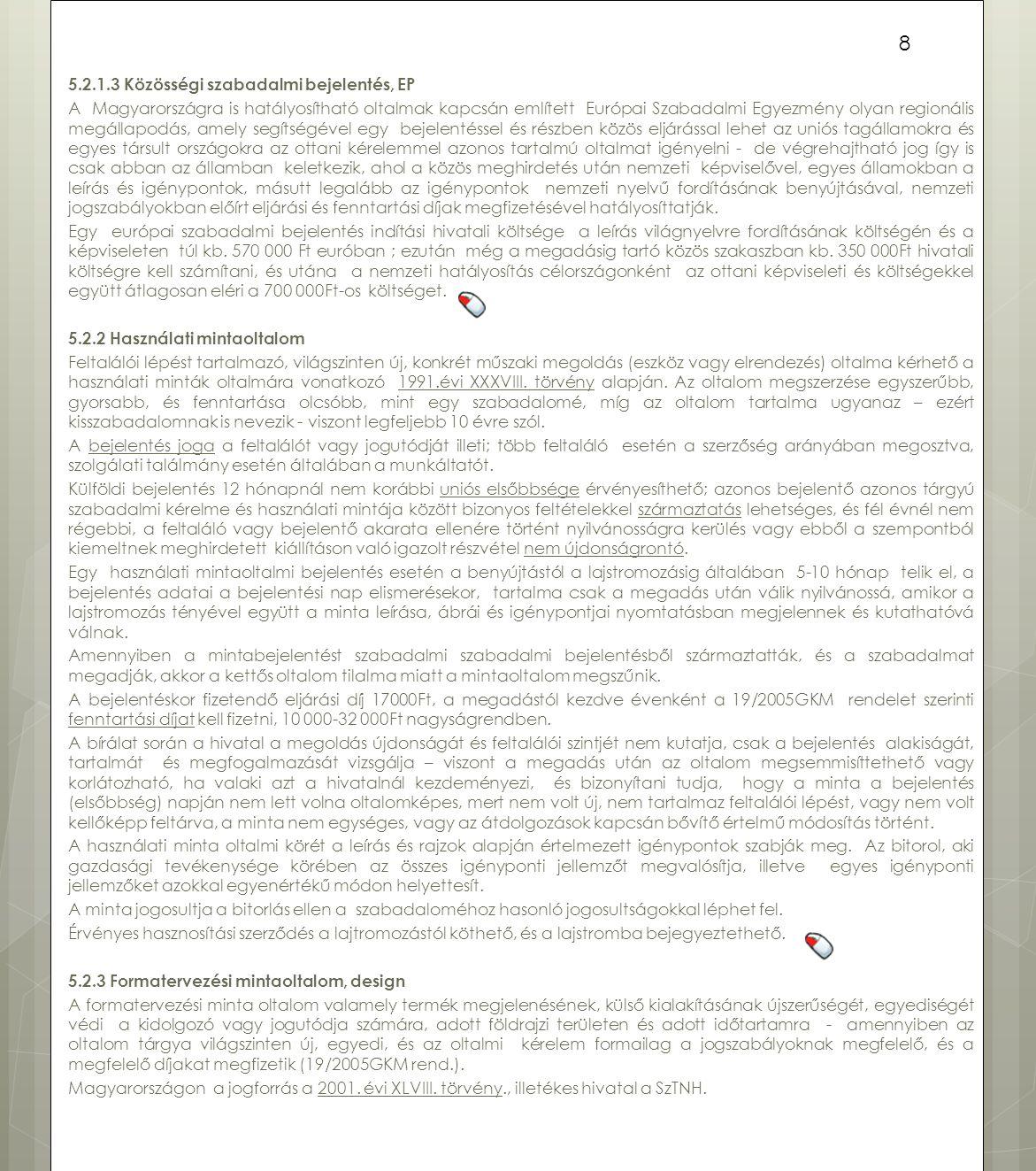 5.2.1.3 Közösségi szabadalmi bejelentés, EP A Magyarországra is hatályosítható oltalmak kapcsán említett Európai Szabadalmi Egyezmény olyan regionális