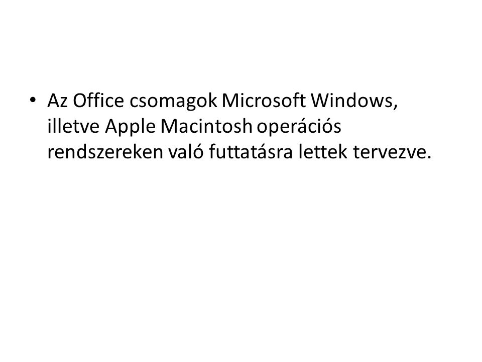 Az Office csomagok Microsoft Windows, illetve Apple Macintosh operációs rendszereken való futtatásra lettek tervezve.