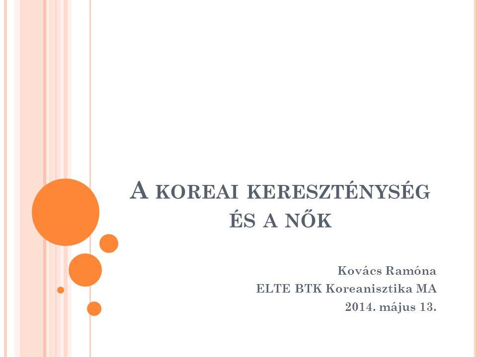 A KOREAI KERESZTÉNYSÉG ÉS A NŐK Kovács Ramóna ELTE BTK Koreanisztika MA 2014. május 13.