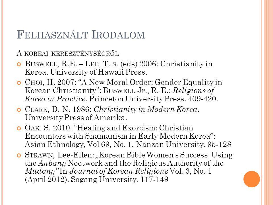 F ELHASZNÁLT I RODALOM A KOREAI KERESZTÉNYSÉGRŐL B USWELL, R.E. – L EE, T. S. (eds) 2006: Christianity in Korea. University of Hawaii Press. C HOI, H.
