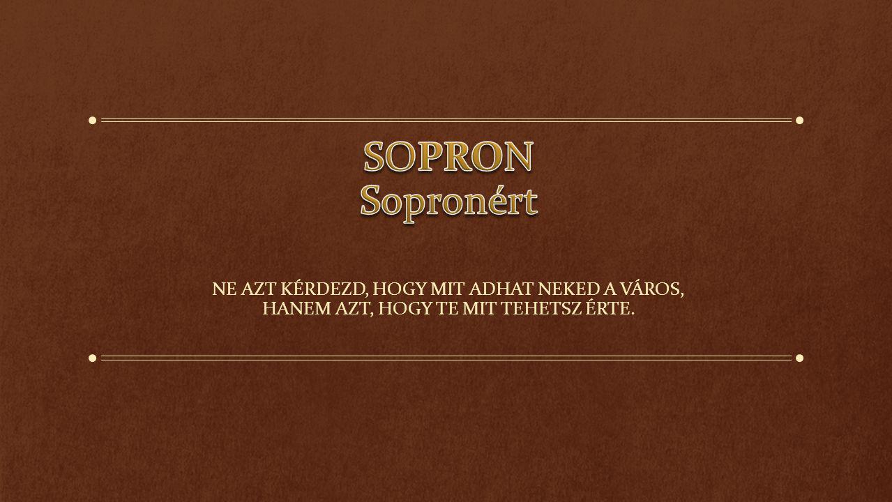 """""""SOPRON LEGYEN A SOPRONIAKÉ Ki lehet soproni polgár."""