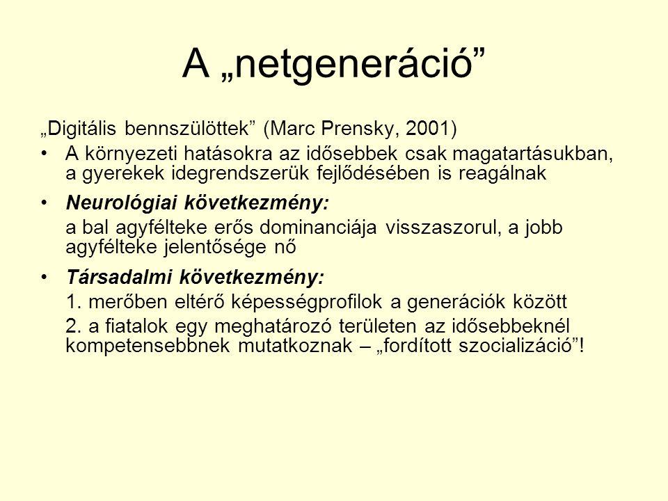"""A """"netgeneráció"""" """"Digitális bennszülöttek"""" (Marc Prensky, 2001) A környezeti hatásokra az idősebbek csak magatartásukban, a gyerekek idegrendszerük fe"""