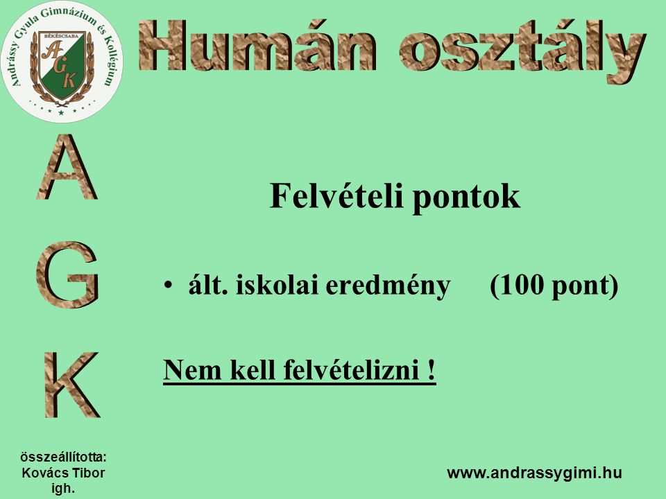 összeállította: Kovács Tibor igh. www.andrassygimi.hu Felvételi pontok ált. iskolai eredmény (100 pont) Nem kell felvételizni !