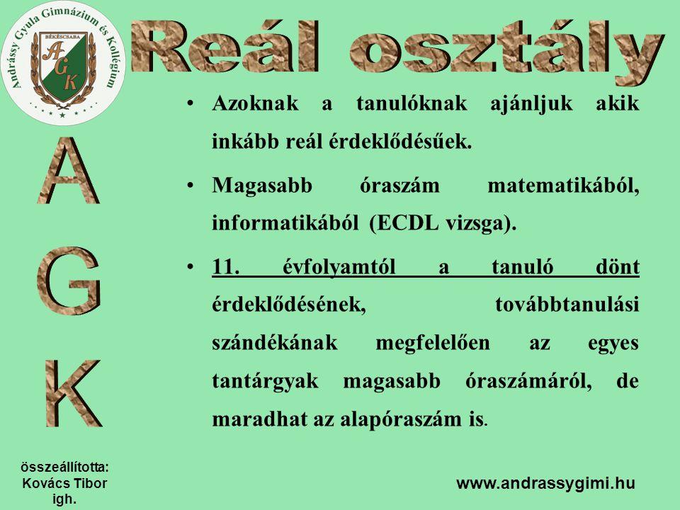 összeállította: Kovács Tibor igh. www.andrassygimi.hu Azoknak a tanulóknak ajánljuk akik inkább reál érdeklődésűek. Magasabb óraszám matematikából, in