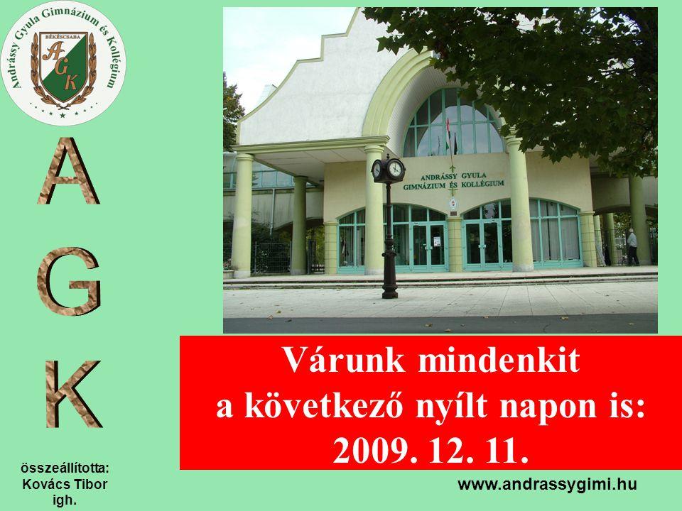 összeállította: Kovács Tibor igh. www.andrassygimi.hu Várunk mindenkit a következő nyílt napon is: 2009. 12. 11.