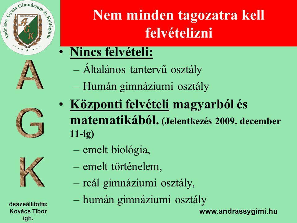 összeállította: Kovács Tibor igh. www.andrassygimi.hu Nem minden tagozatra kell felvételizni Nincs felvételi: –Általános tantervű osztály –Humán gimná